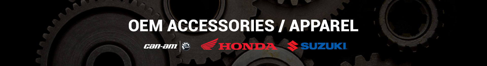 OEM Accessories / Apparel Can-Am, Honda, Suzuki.