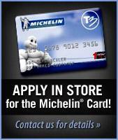 Apply in store for the Michelin® Card! Contact us for details.