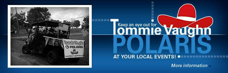 Keep an eye out for Tommie Vaughn Polaris at your local events! Click here for more information.