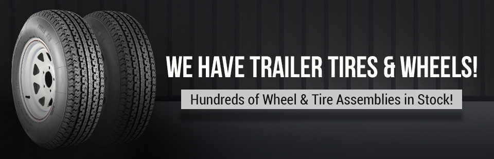 We have trailer tires and wheels, as well as hundreds of wheel and tire assemblies in stock!