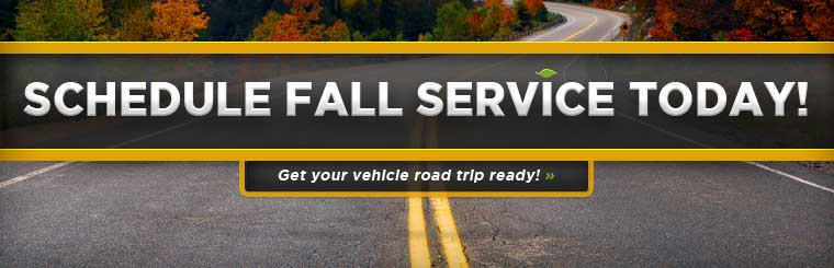 Schedule Fall Service Today! Get your vehicle road trip ready!