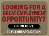 Looking for a great employment opportunity? Click here to fill out application.