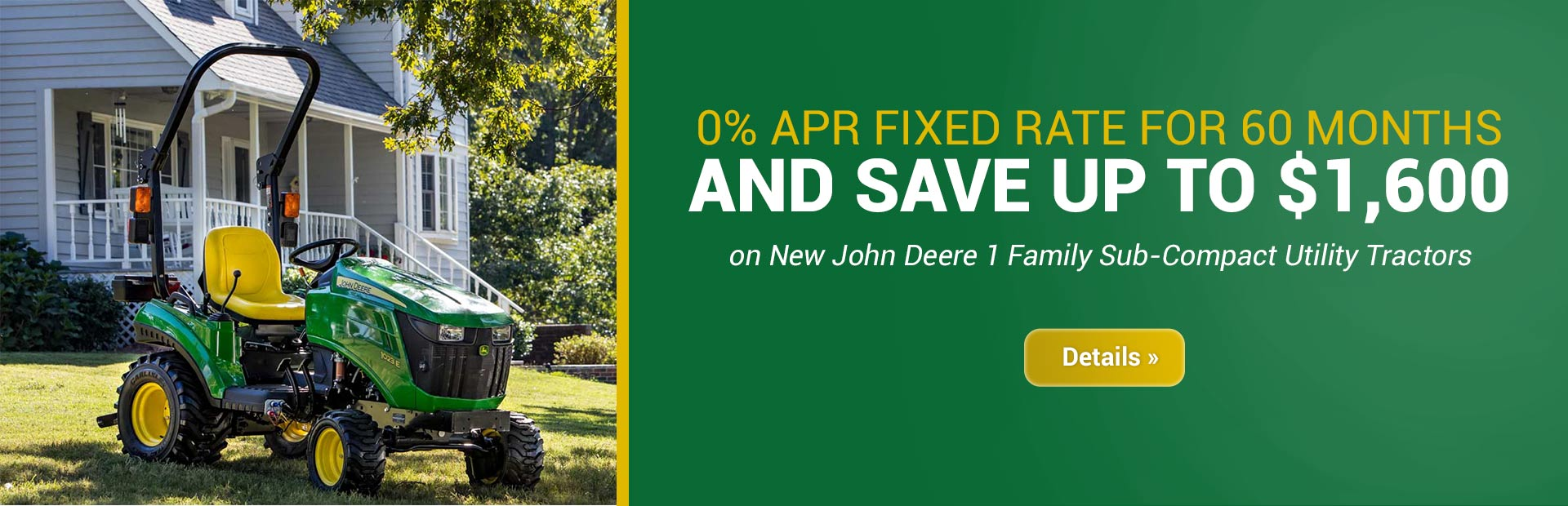 0% APR Fixed Rate for 60 Months AND Save Up to $1,600 on New John Deere 1 Family Sub-Compact Utility