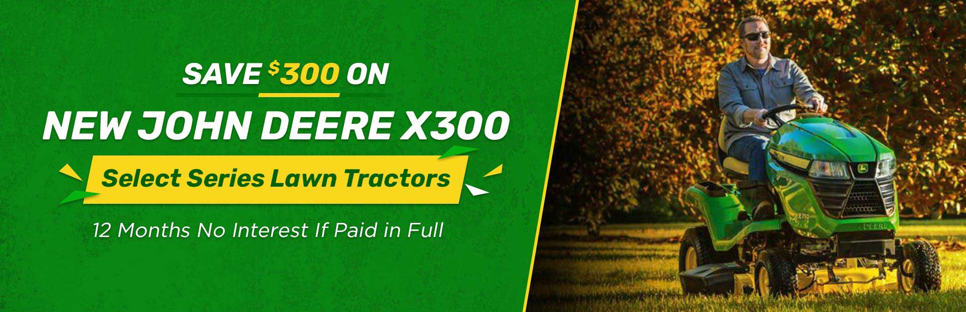 Save $300 on New John Deere X300 select series lawn tractors. Visit us now!