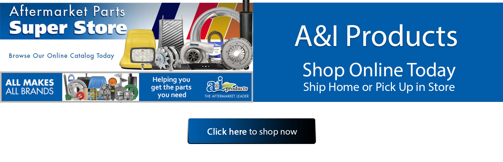 A&I Products: Shop online today! Click here to show now.