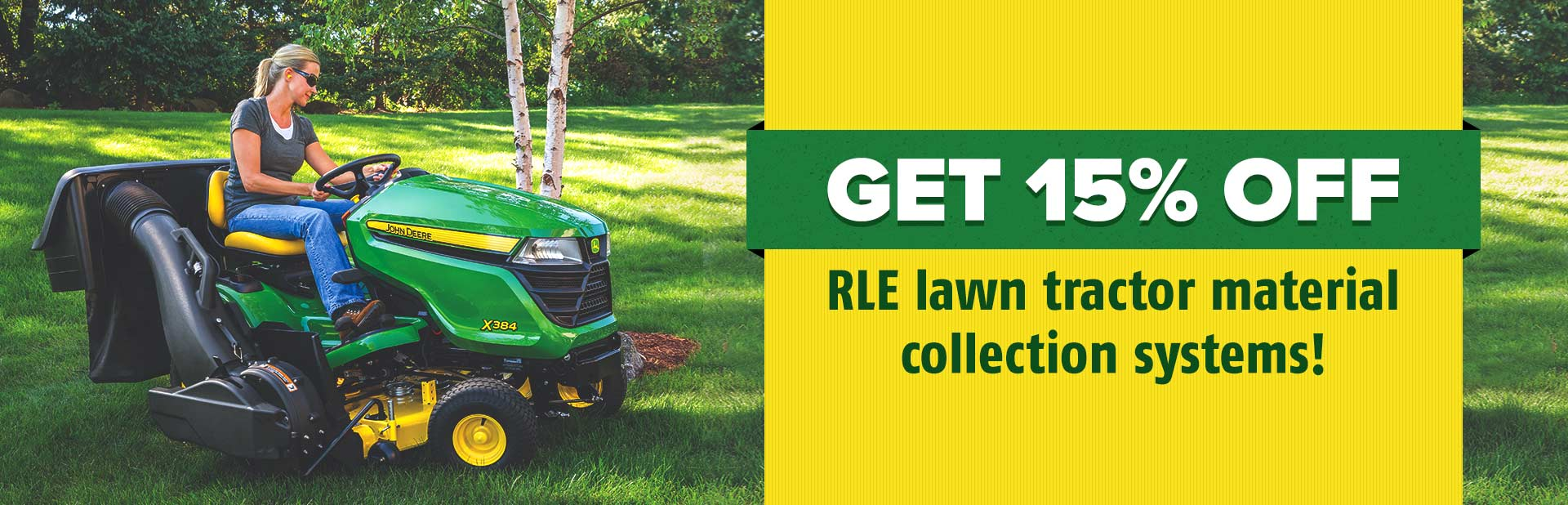 Get 15% off RLE lawn tractor material collection systems!