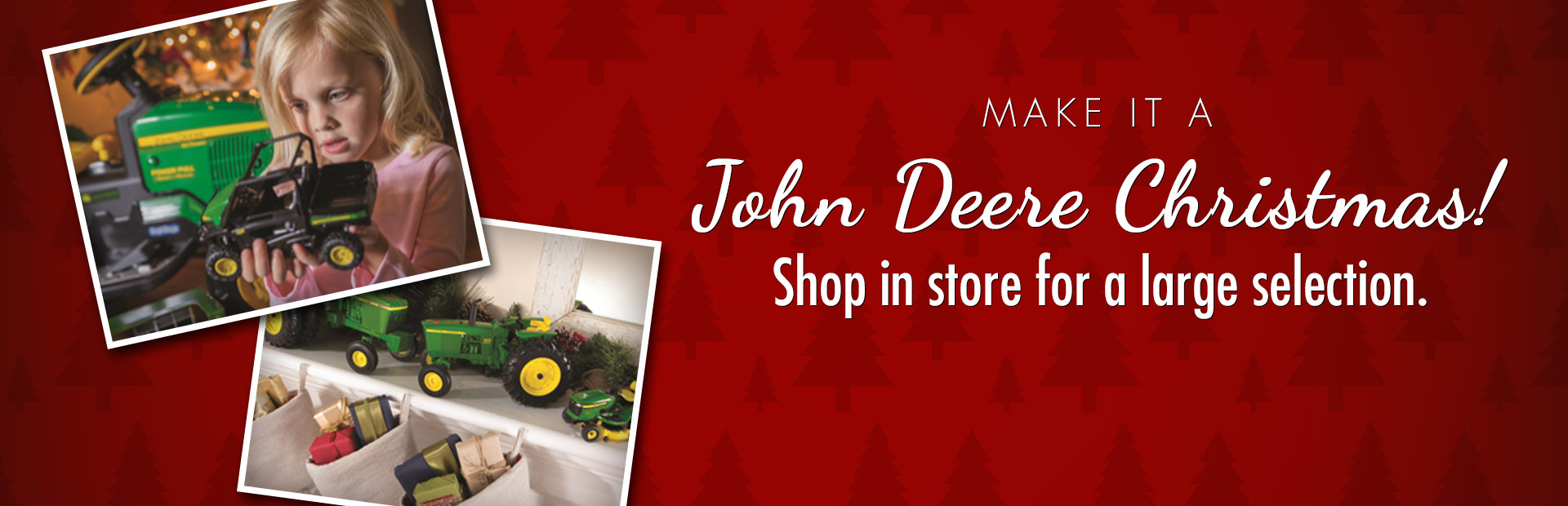 Make it a John Deere Christmas! Shop in store for a large selection of John Deere equipment!