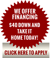 We offer financing. $40 Down and Take it Home Today! Click here to apply.