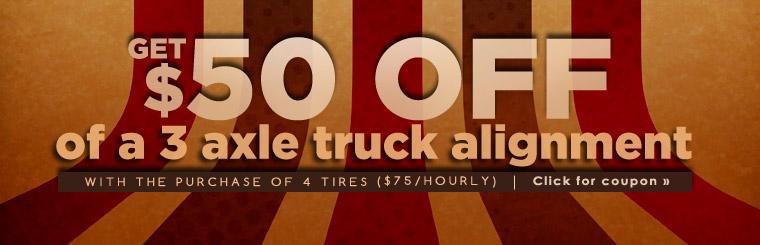 Get $50 off of a 3 axle truck alignment with the purchase of 4 tires! Click here to print your coupon.
