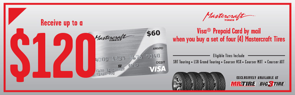 Receive up to $120 in Visa Prepaid Card when you buy a set of four (4) Mastercraft Tires