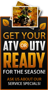 Get your ATV or UTV ready for the season! Ask us about our service specials!