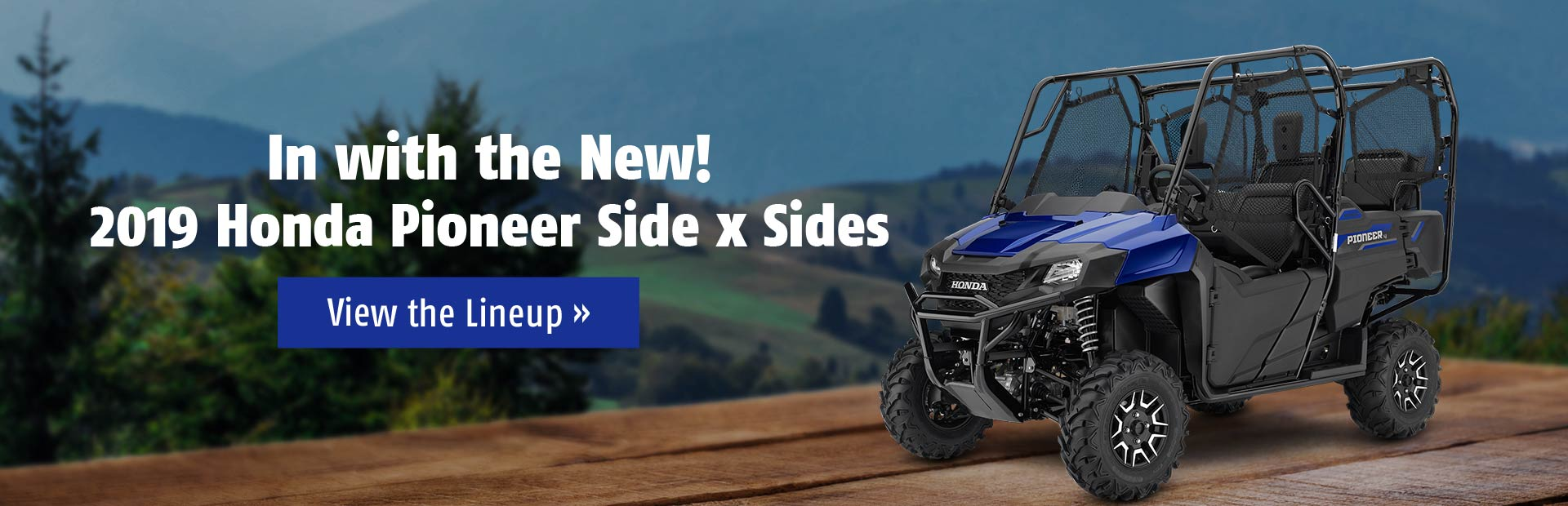 2019 Honda Pioneer Side x Sides: Click here to view the lineup.