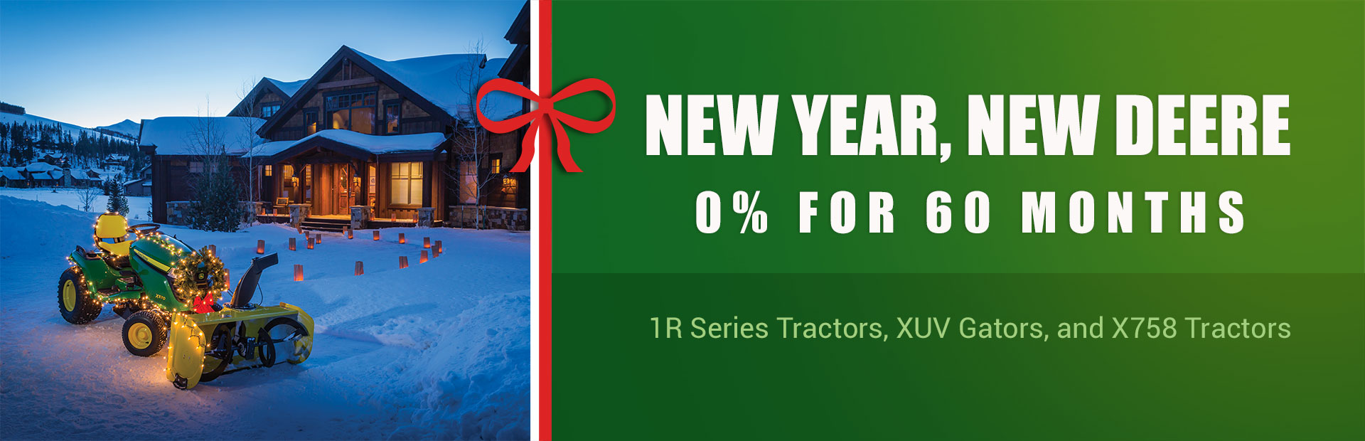 New Year, New Deere: Get 0% for 60 months on 1R Series Tractors, XUV Gators, and X758 Tractors!