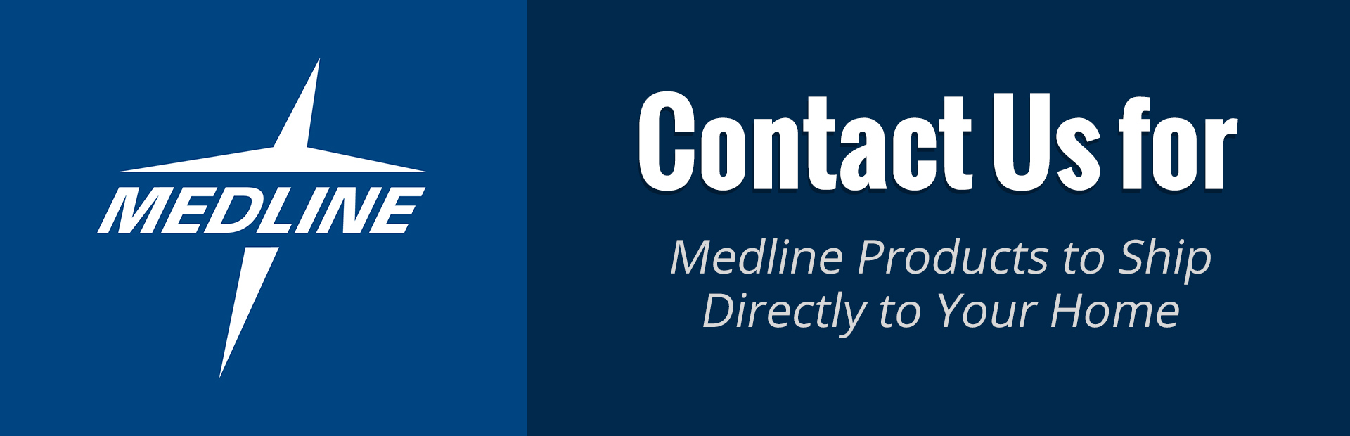 Contact us for Medline products to ship directly to your home.