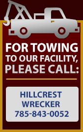 For towing to our facility, please call Hillcrest Wrecker at 785-843-0052.