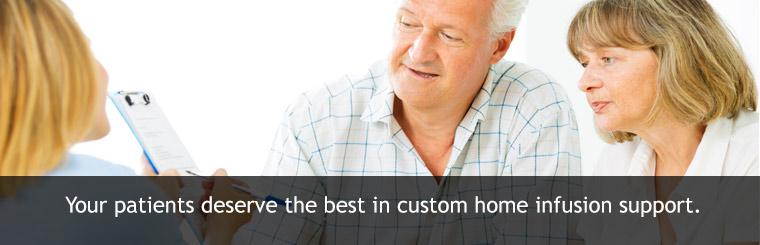 Your patients deserve the best in custom home infusion support.