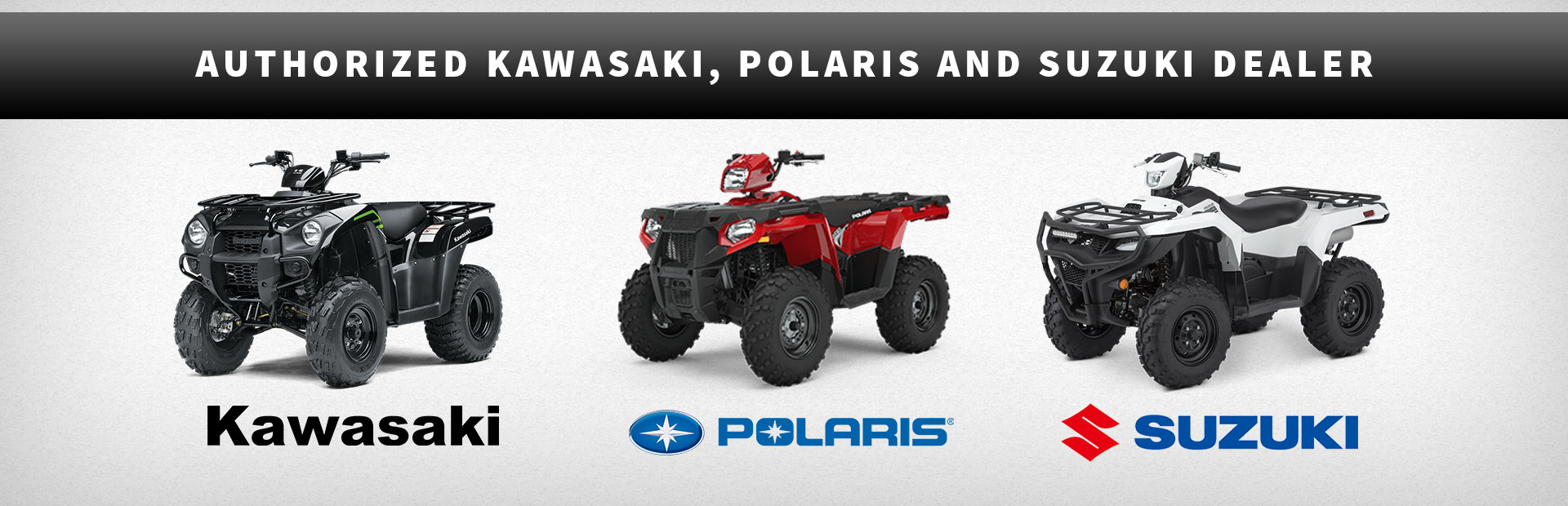 Authorized Kawasaki, Polaris and Suzuki Dealer. Click here to see our new models!