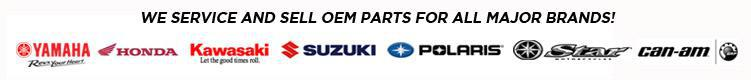 We service and sell OEM parts for all major brands! We are proud to feature products from Yamaha, Honda, Kawasaki, Suzuki, Polaris, Star Motorcycles and Can-Am!