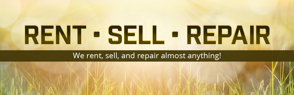 We rent, sell, and repair almost anything!