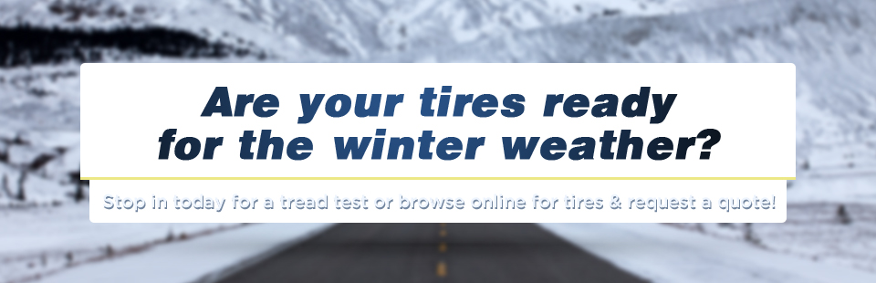 Are your tires ready for the winter weather? Stop in today for a tread test or browse online for tires and request a quote!