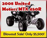 2008 United Motors MTX 450R. Blowout sale! Only $5,500!