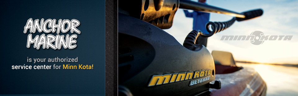 Anchor Marine is your authorized service center for Minn Kota! Click here for details.