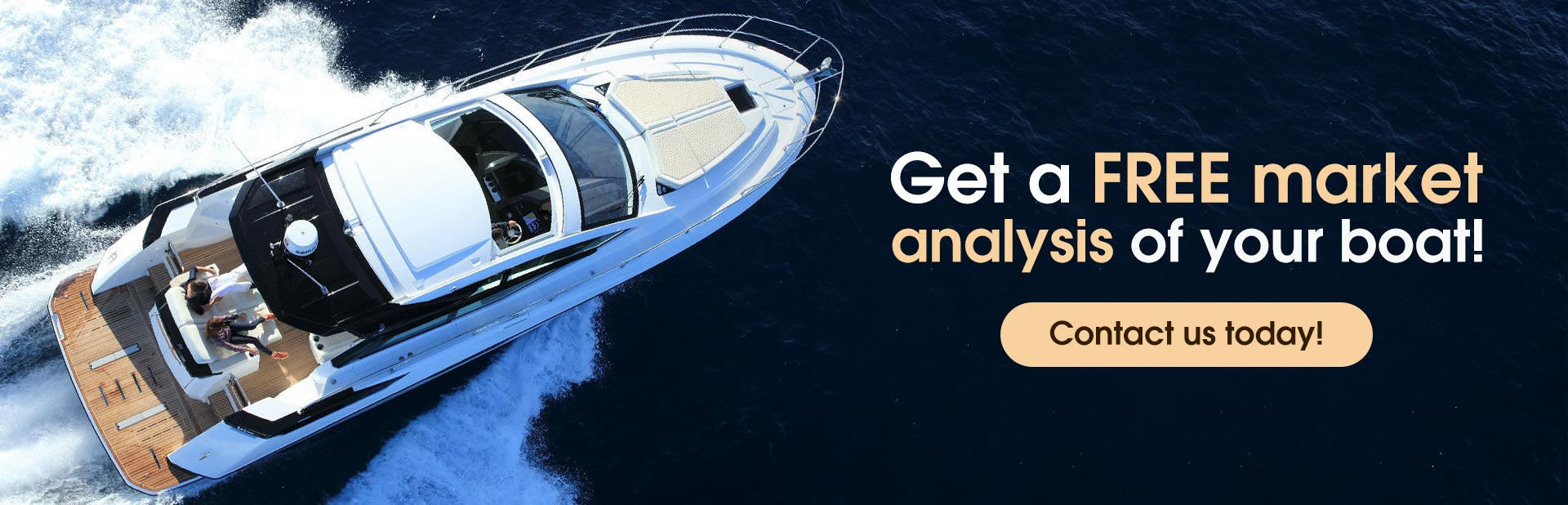 Contact us today to get a free market analysis of your boat!