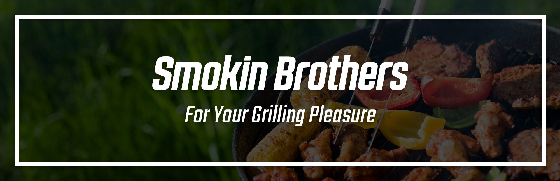 Smokin Brothers: For Your Grilling Pleasure