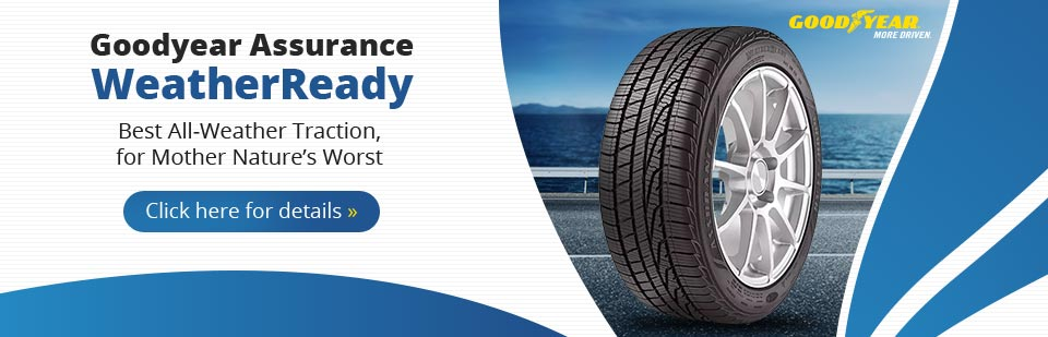 Goodyear Assurance WeatherReady Tires: Click here for details.