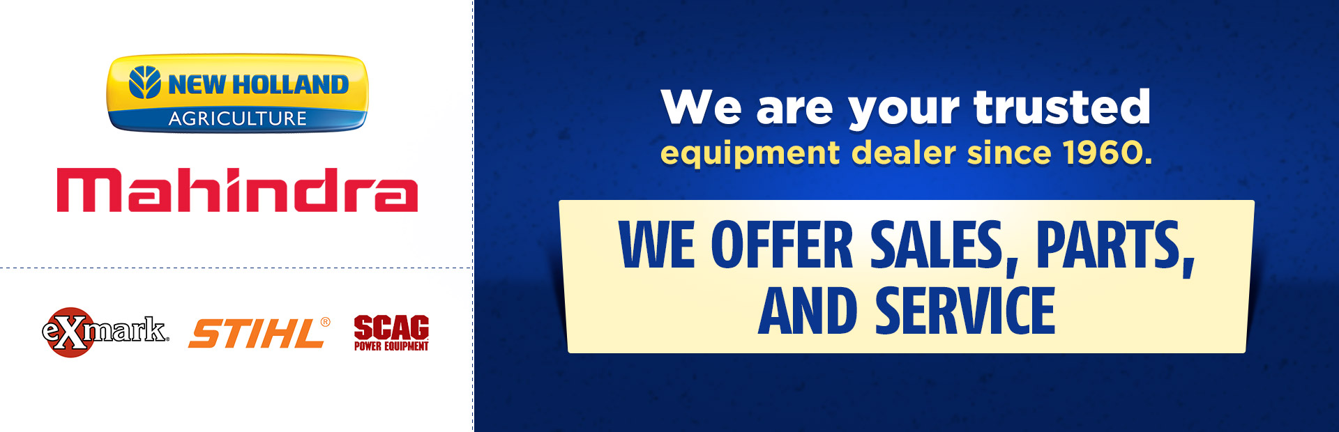 We are your trusted equipment dealer since 1960. We offer sales, parts, and service.