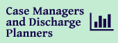 Case Managers and Discharge Planners