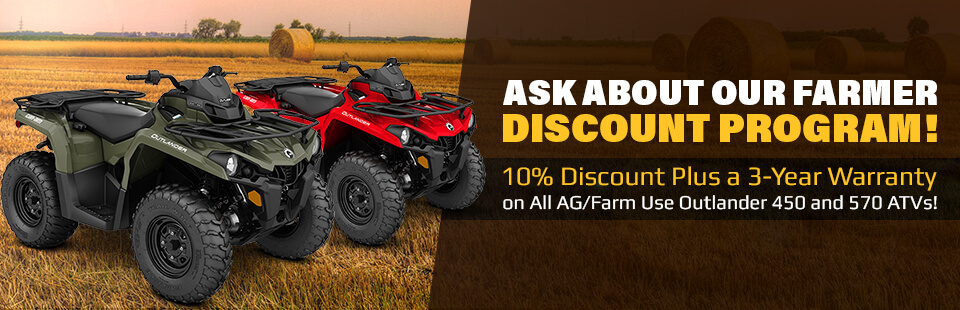 Our Farmer Discount Program offers a 10% discount plus a 3-year warranty on all Outlander 450 and 570 ATVs for AG/farm use! Click here to view our showcase.