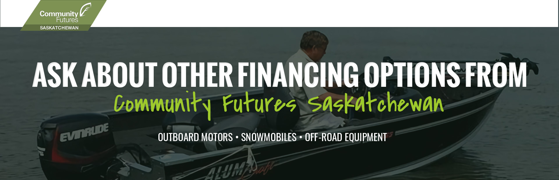 We're offering financing options from Community Futures Saskatchewan. Click here for more informatio
