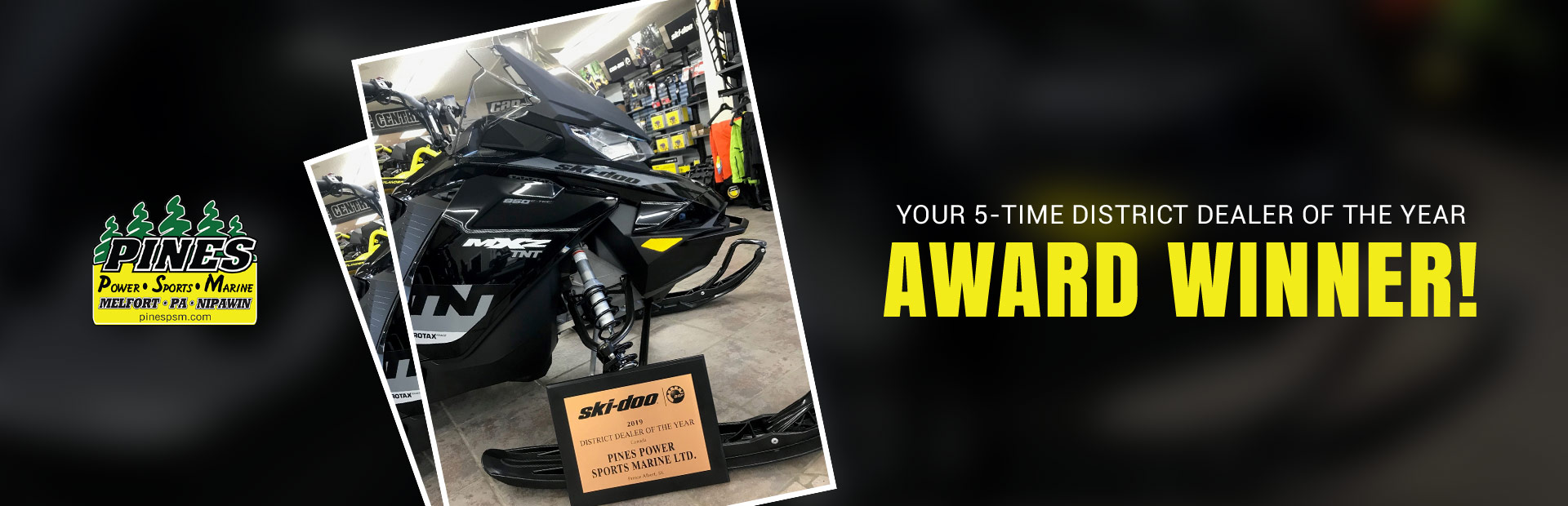 Pines Power Sports Marine: Your 5-time District Dealer of the Year award winner! Click here for deta