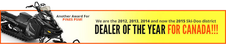 We are the 2012, 2013, 2014 and now the 2015 Ski-Doo district dealer of the year for Canada!!! Another Award For Pines PSM!