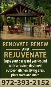 Renovate, Renew, and Rejuvenate. Enjoy your backyard year-round with a custom designed outdoor kitchen, living area, pizza oven and more. 972-393-2152.