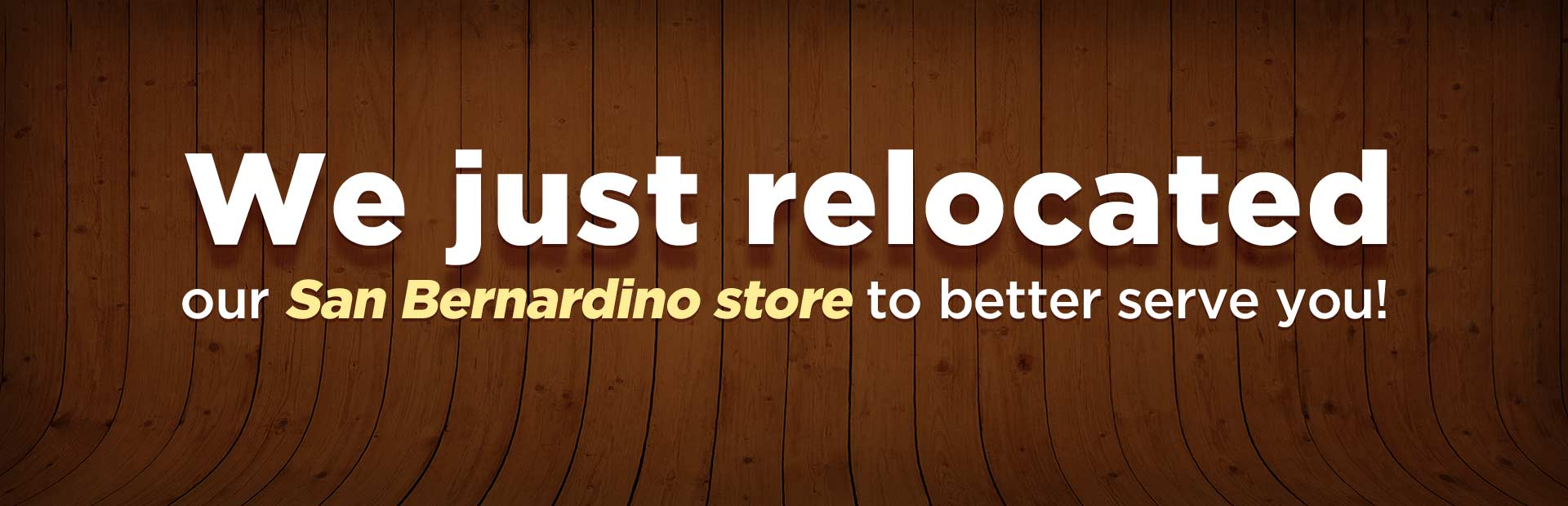 We just relocated our San Bernardino store to better serve you!