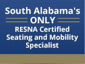 South Alabama's Only RESNA Certified Seating and Mobility Specialist