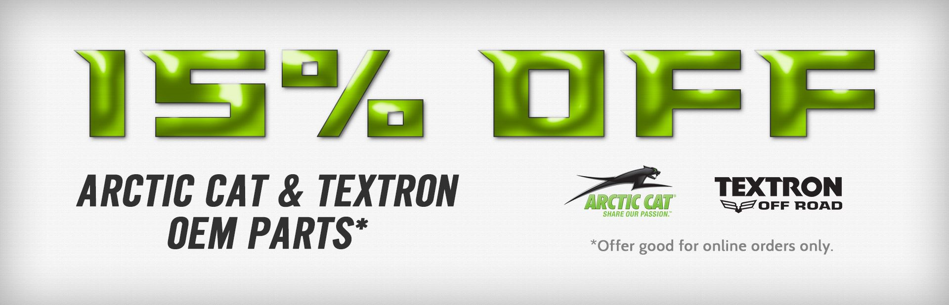 Get 15% off Arctic Cat and Textron Off Road OEM parts! This offer is good for online orders only.