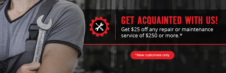 Get acquainted with us! Get $25 off any repair or maintenance service of $250 or more (new customers