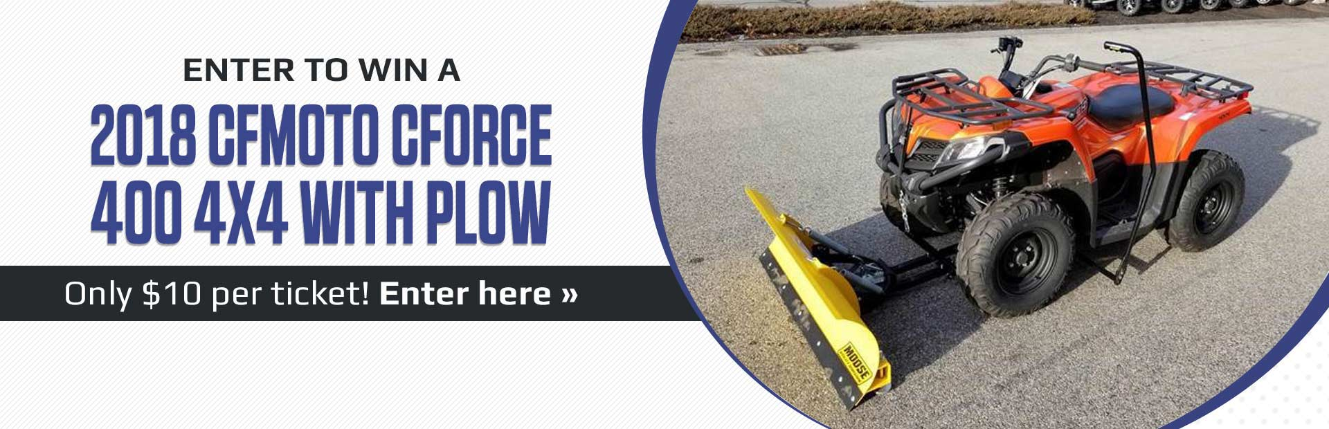 Enter to win a 2018 CFMOTO CFORCE 400 4x4 with a plow!