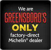 We are Greensboro's only factory-direct Michelin® dealer.
