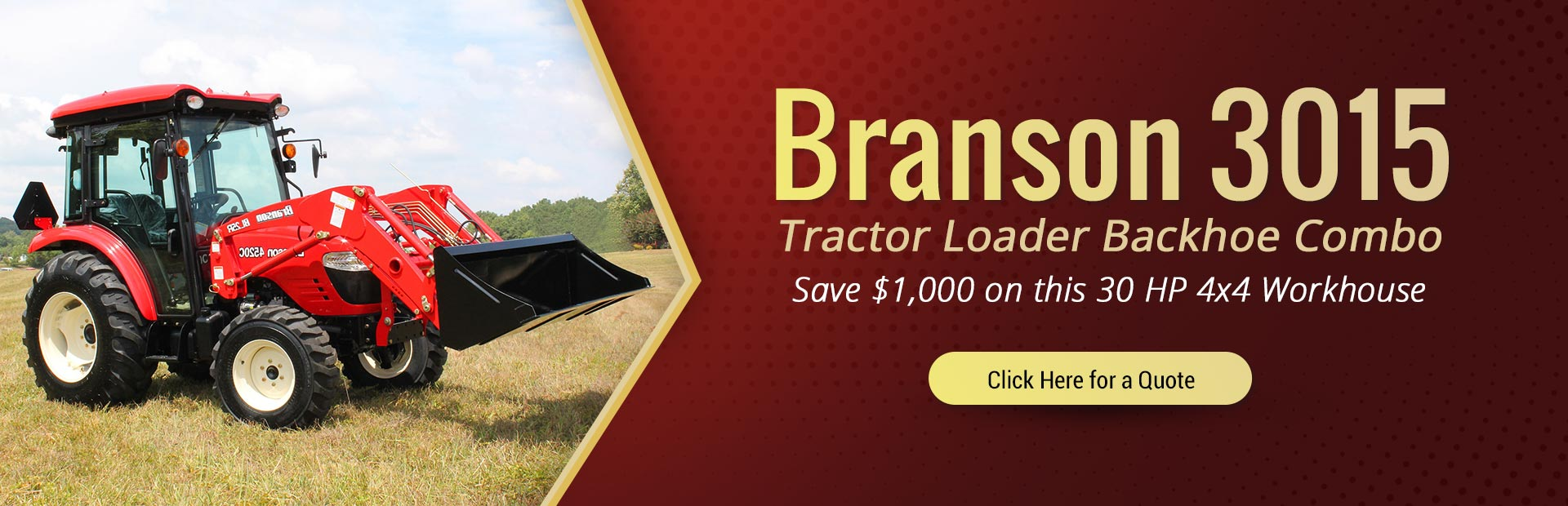 Deal of the month: Save $1,000 on a Branson 3015 Tractor Loader Backhoe Combo. Click here for detail