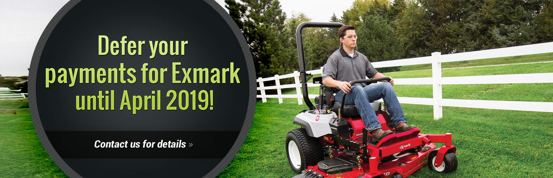 Defer your payments for Exmark until April 2019! Contact us for details.
