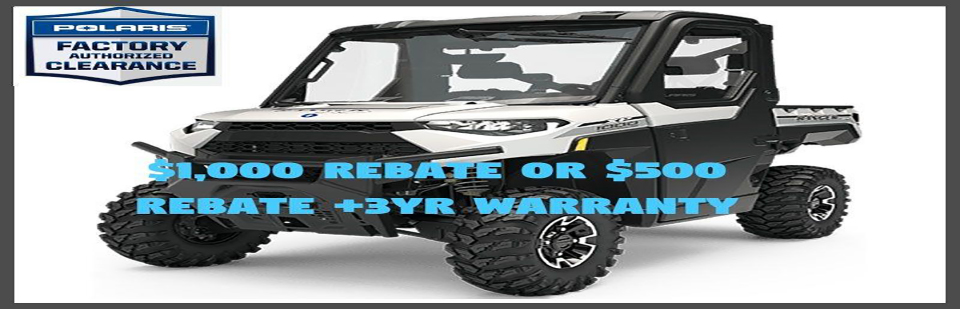 Polaris Factory Authorized Clearance $1,000 Rebate OR $500 Rebate + 3 Yr Warranty