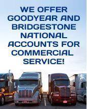 We offer Goodyear and Bridgestone national accounts for commercial service!