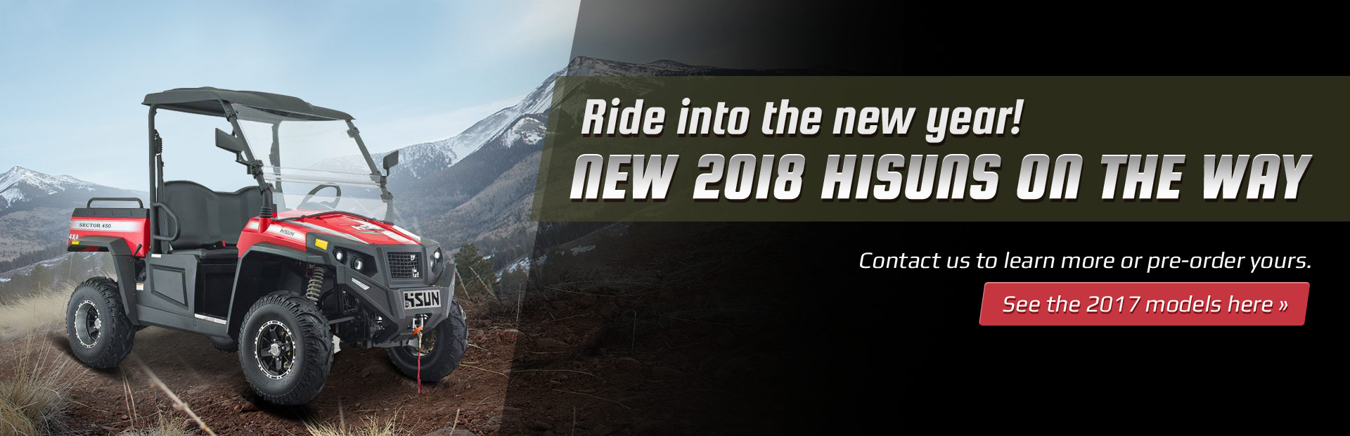 The new 2018 Hisun models are on the way! Contact us to learn more or pre-order yours. Click here to see the 2017 models.