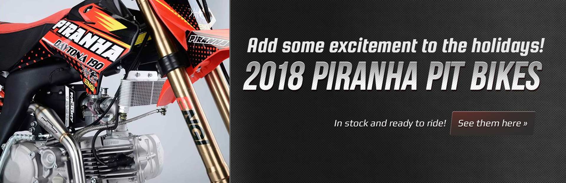 2018 Piranha Pit Bikes: Click here to view the models.