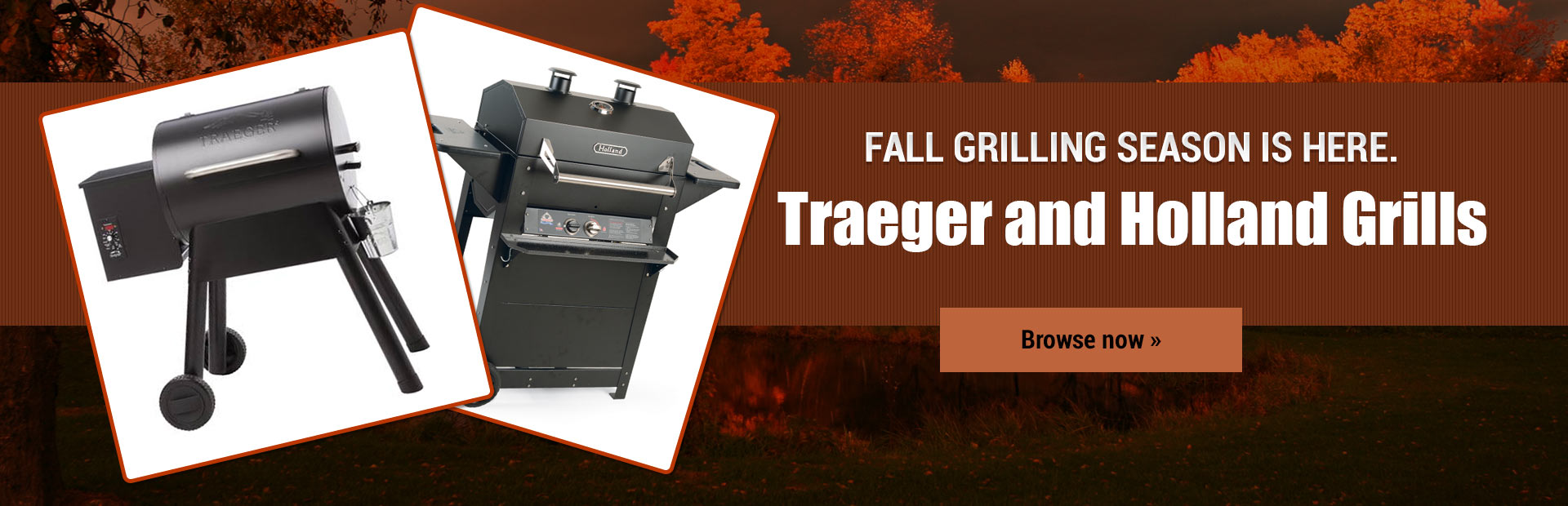 Traeger and Holland Grills: Click here for details.