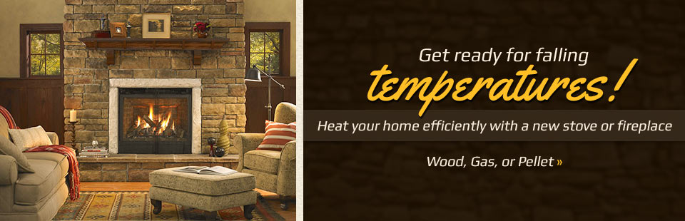 Get ready for falling temperatures! Heat your home efficiently with a new stove or fireplace. Click here for details!